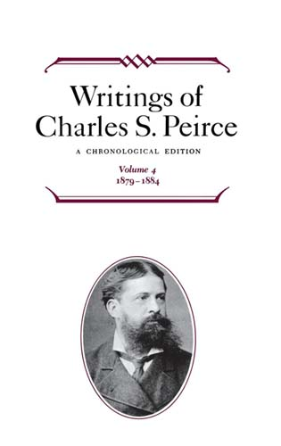 Writings of Charles S. Peirce: A Chronological Edition - Volume 4. (1879–1884) Compiled by the editors of the Peirce Edition Project. 1989.