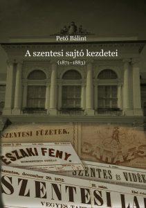 Peto_Balint_A_szentesi_sajto_kezdetei_1871_1883_2019_borito